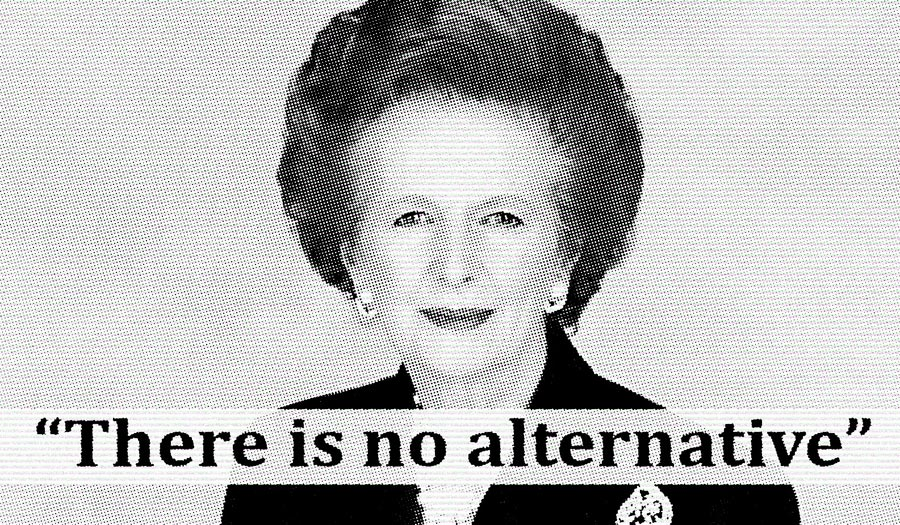 There is no alternative (TINA) a slogan used by Margaret Thatcher to signify that the market economy is the only system that works.